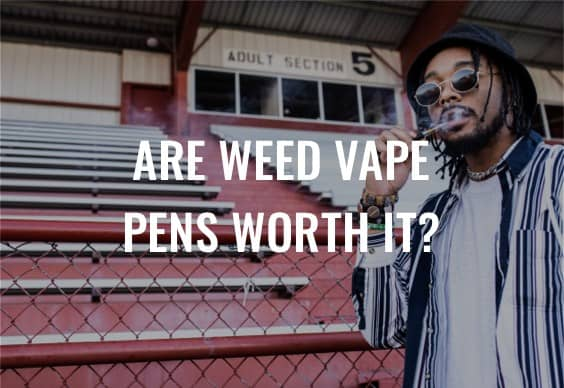 Are Weed Vape Pens Worth It?