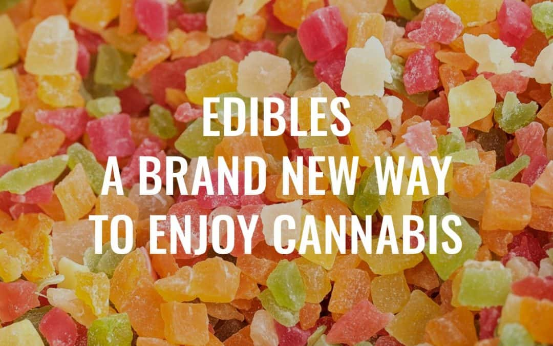 Edibles: A Brand New Way to Enjoy Cannabis